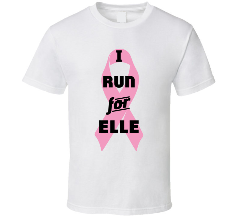 I Run For Elle Pink Breast Cancer Ribbon Support T Shirt