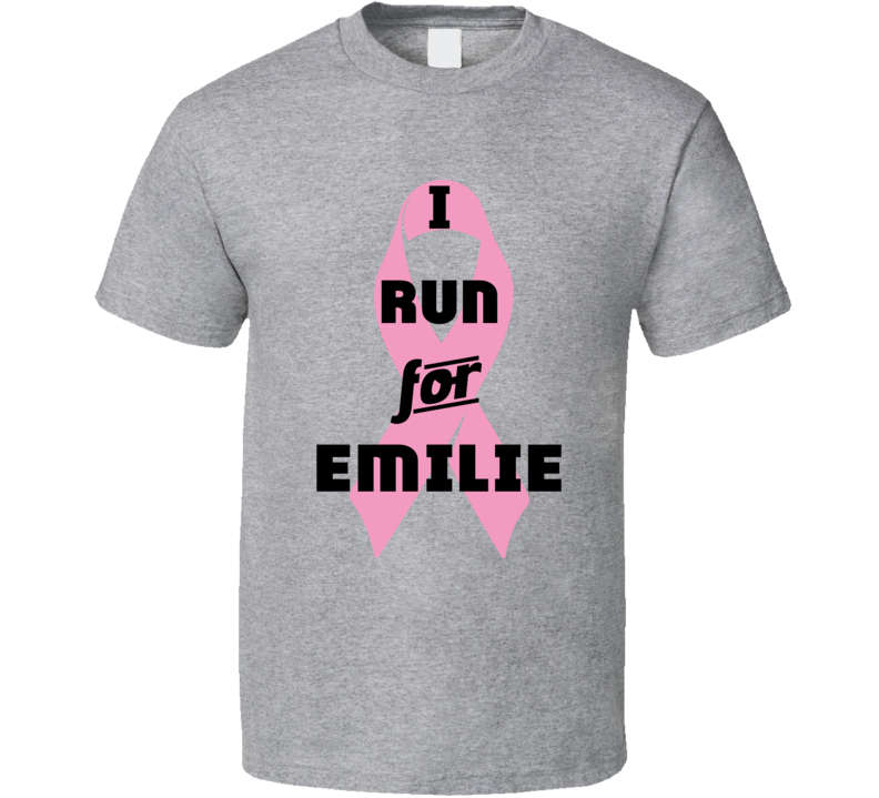 I Run For Emilie Pink Breast Cancer Ribbon Support T Shirt