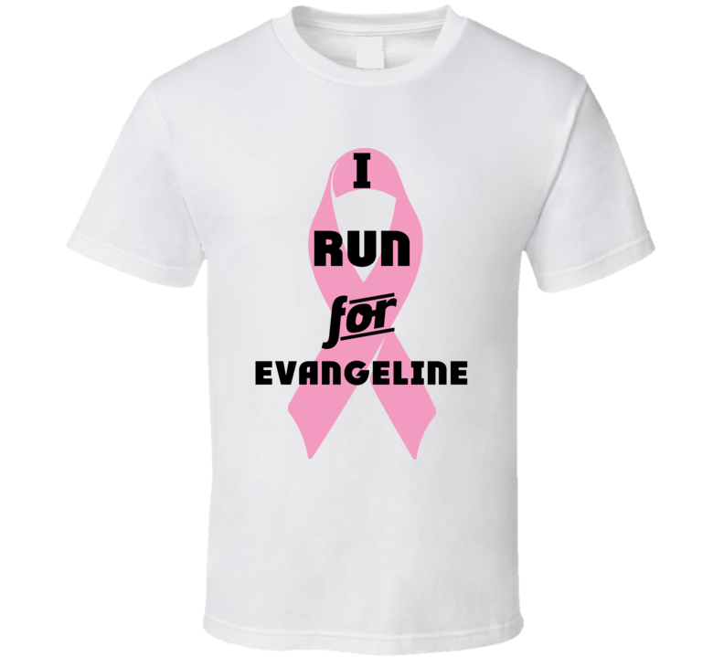 I Run For Evangeline Pink Breast Cancer Ribbon Support T Shirt