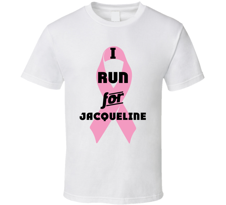 I Run For Jacqueline Pink Breast Cancer Ribbon Support T Shirt