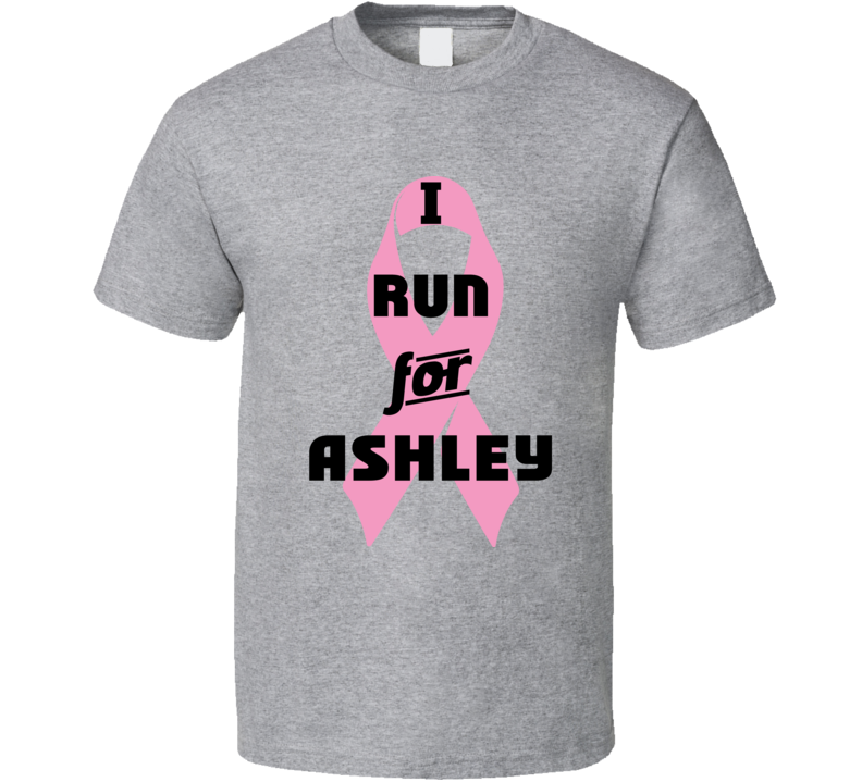 I Run For Ashley Pink Breast Cancer Ribbon Support T Shirt