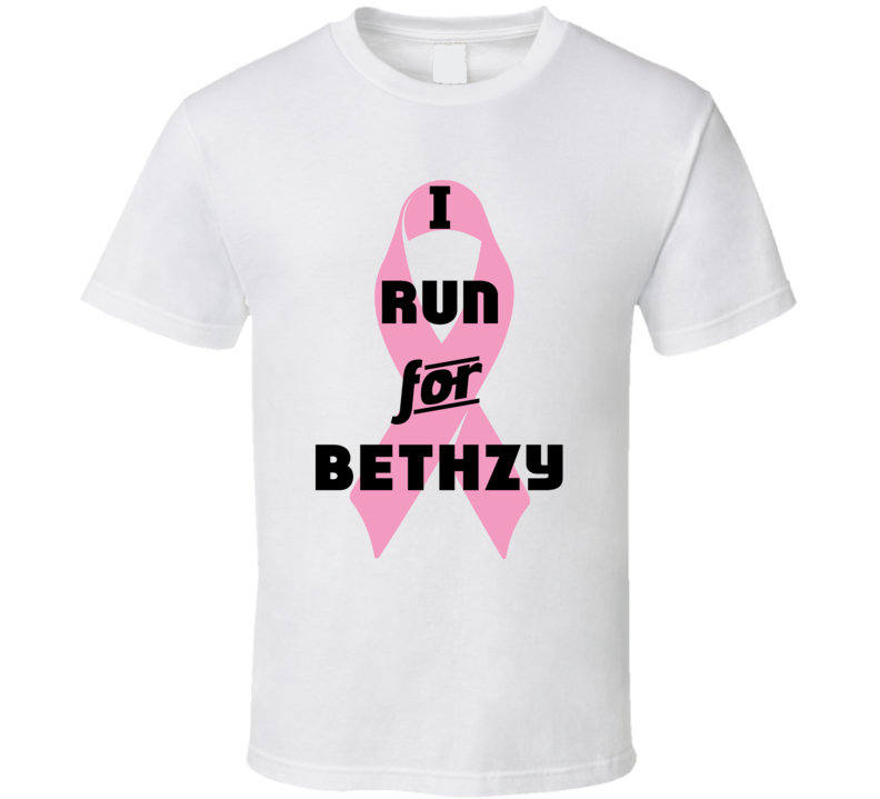 I Run For Bethzy Pink Breast Cancer Ribbon Support T Shirt