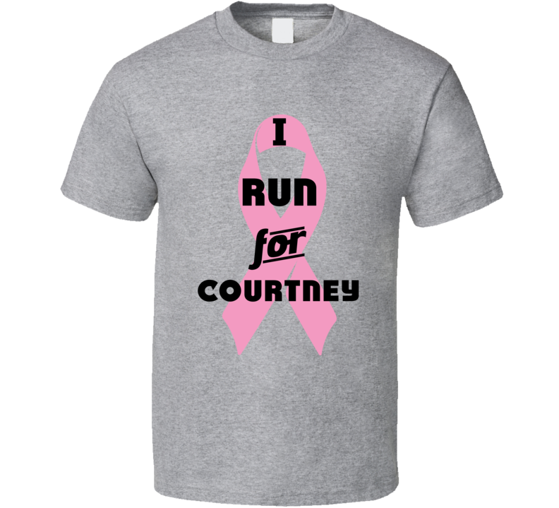 I Run For Courtney Pink Breast Cancer Ribbon Support T Shirt