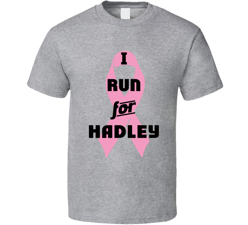 I Run For Hadley Pink Breast Cancer Ribbon Support T Shirt