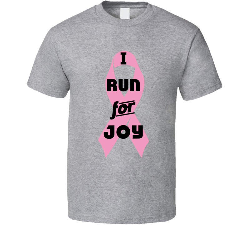 I Run For Joy Pink Breast Cancer Ribbon Support T Shirt