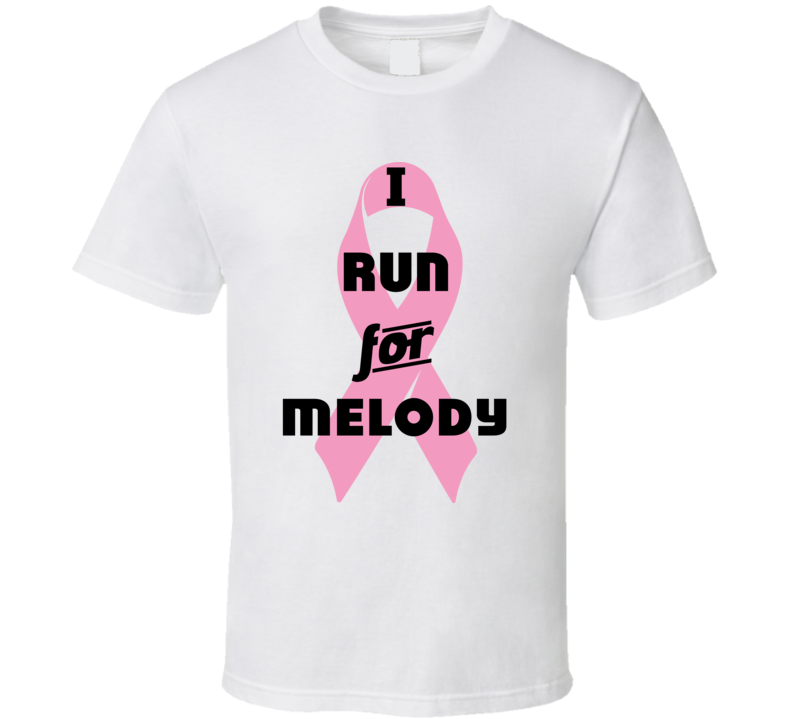 I Run For Melody Pink Breast Cancer Ribbon Support T Shirt