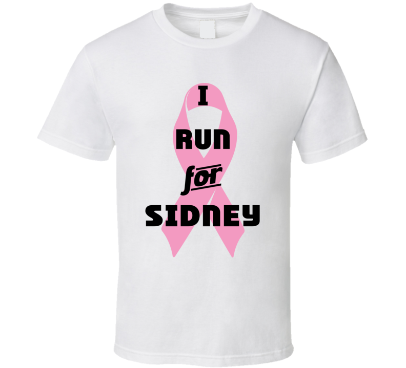 I Run For Sidney Pink Breast Cancer Ribbon Support T Shirt
