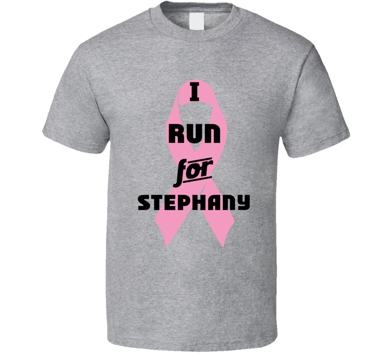 I Run For Stephany Pink Breast Cancer Ribbon Support T Shirt