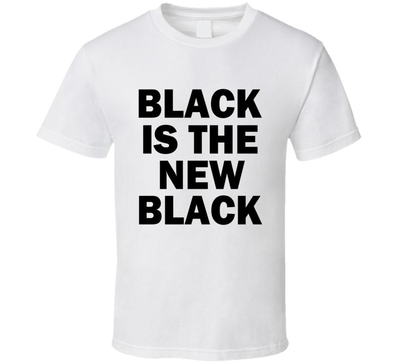 black is the new black tshirt