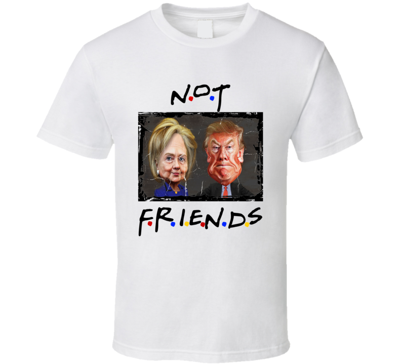 hillary and donald not friends tv show funny parody tshirt