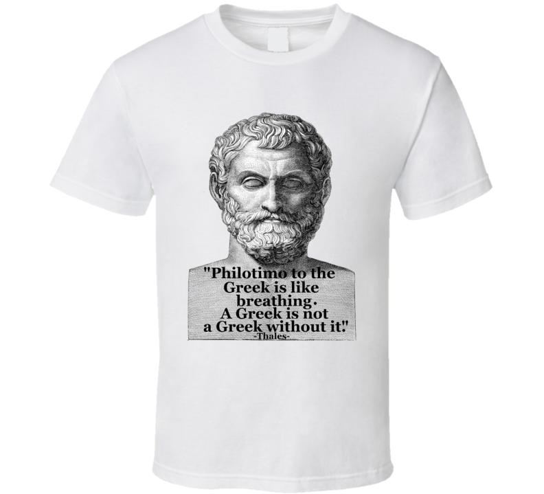 Thales quote for philotimo tshirt philotimo a greek is not greek without it T Shirt