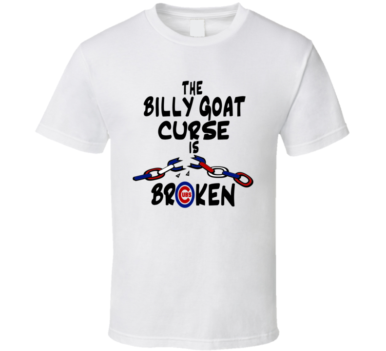 The Billy Goat Curse is Broken Chicago Cubs fan graphic T Shirt