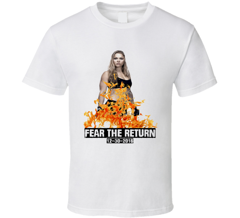 Ronda Rousey Fear the Return MMA Rousey vs Nunes December 30,2016 T Shirt