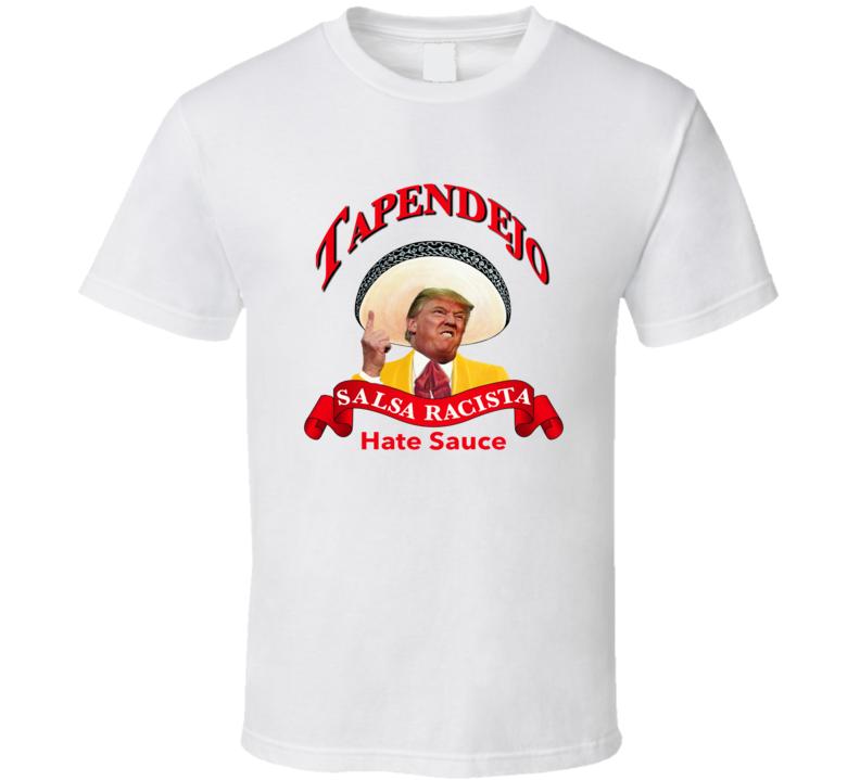 Tapendejo Hate Sauce Donald Trump Meme Funny T shirt