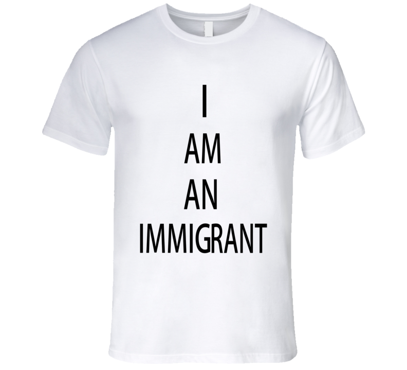 I Am An Immigrant anti-trump protester Graphic Tshirt