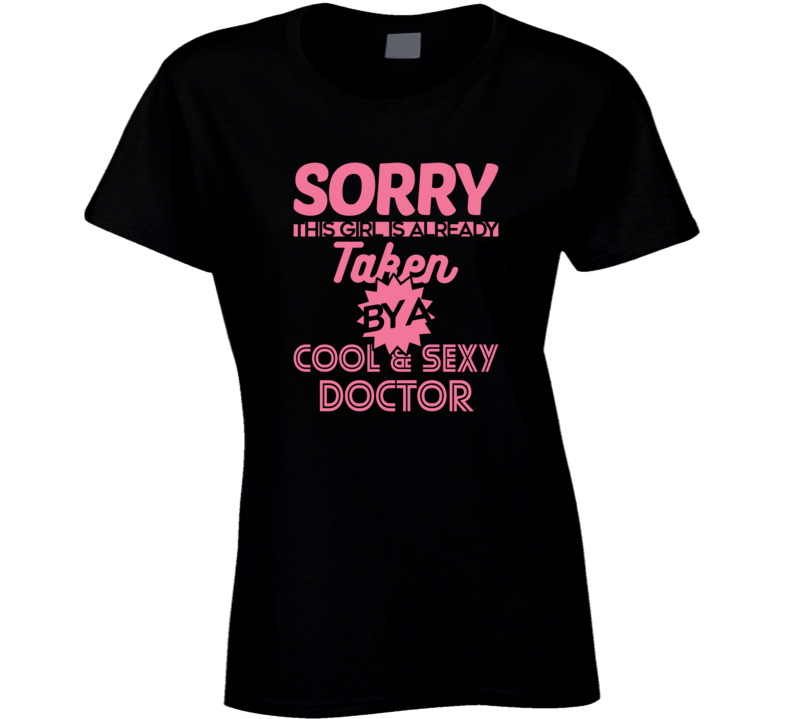 This Girl Is Taken By A Cool And Sexy Doctor Graphic Tshirtc T Shirt