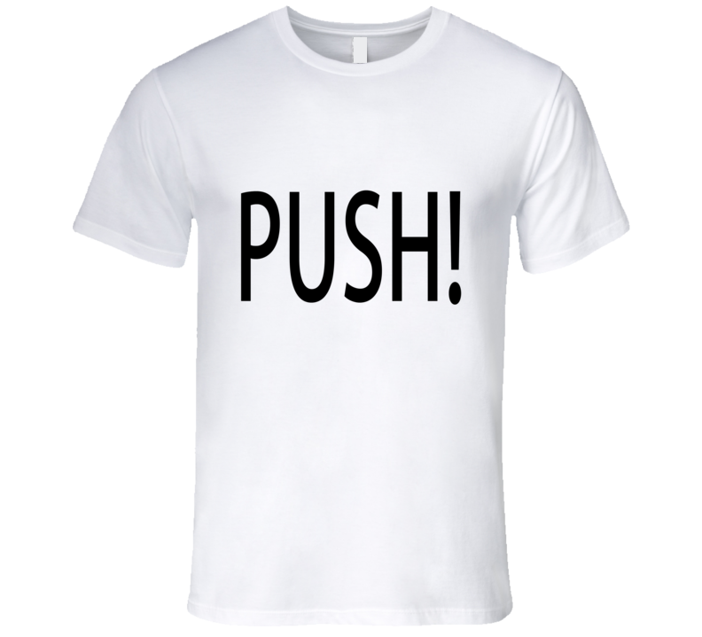 Push Labour And Delivery Tshirt