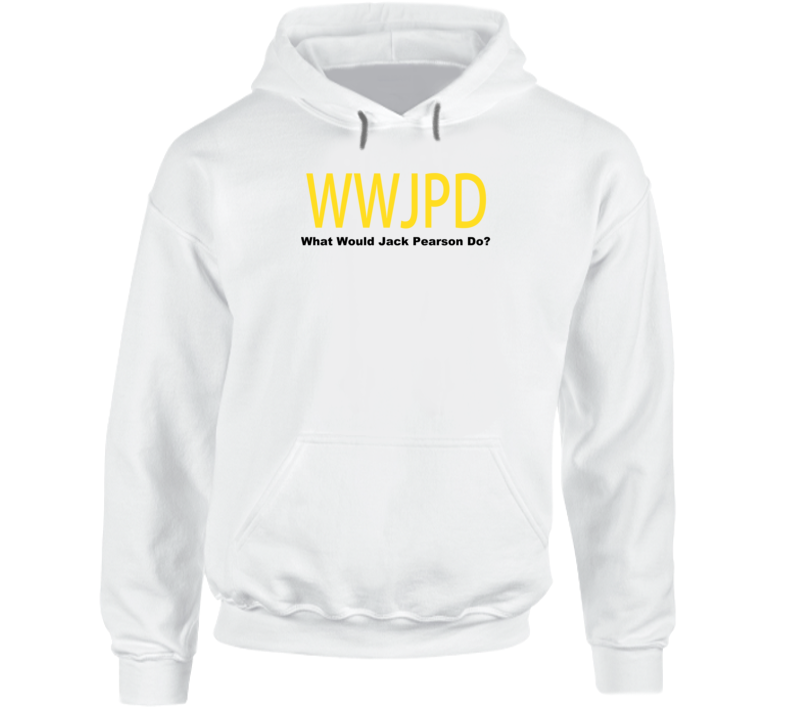 What Would Jack Pearson Do? This Is Us Fan Hooded Pullover