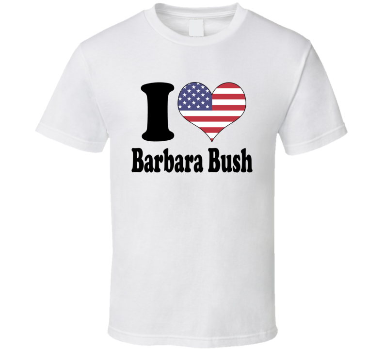 I Love Barbara Bush Tribute Tshirt