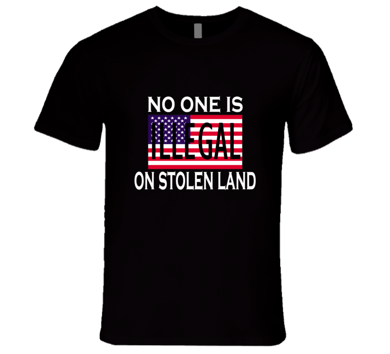 No One Is Illegal On Stolen Land Anti Donald Trump Graphic Tshirt