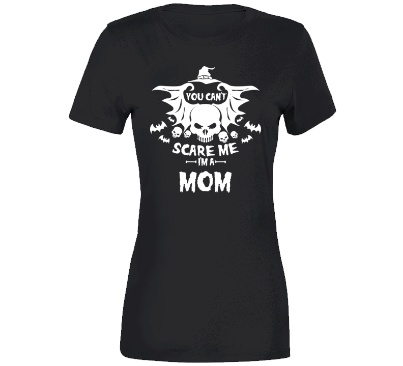 You Can't scare me I'm  A Mom Halloween Tshirt
