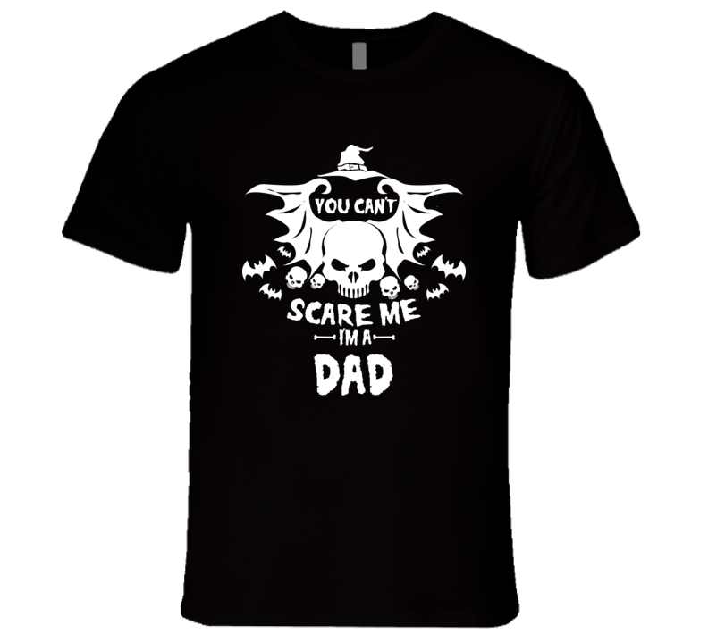 You Can't Scare me I'm A Dad T Shirt