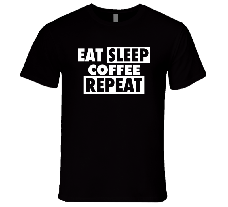 Eat Sleep Coffee Repeat Grapgic Tshirt