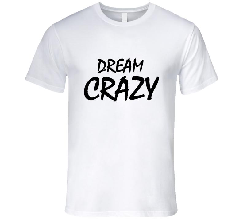Dream Crazy Kaepernick Quote Graphic Tshirt