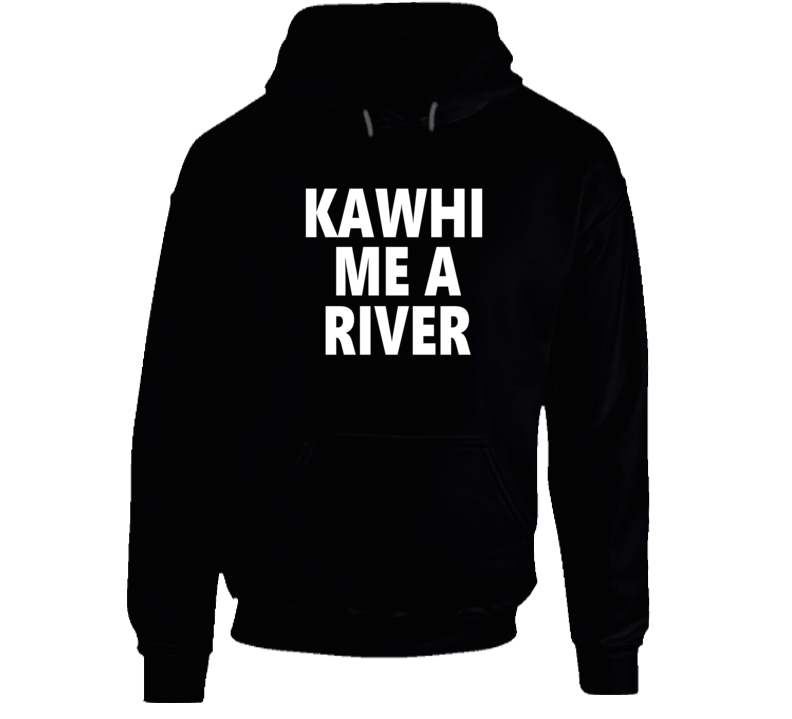 Kawhi Me A River Basketball Fan Hoodie Hooded Pullover