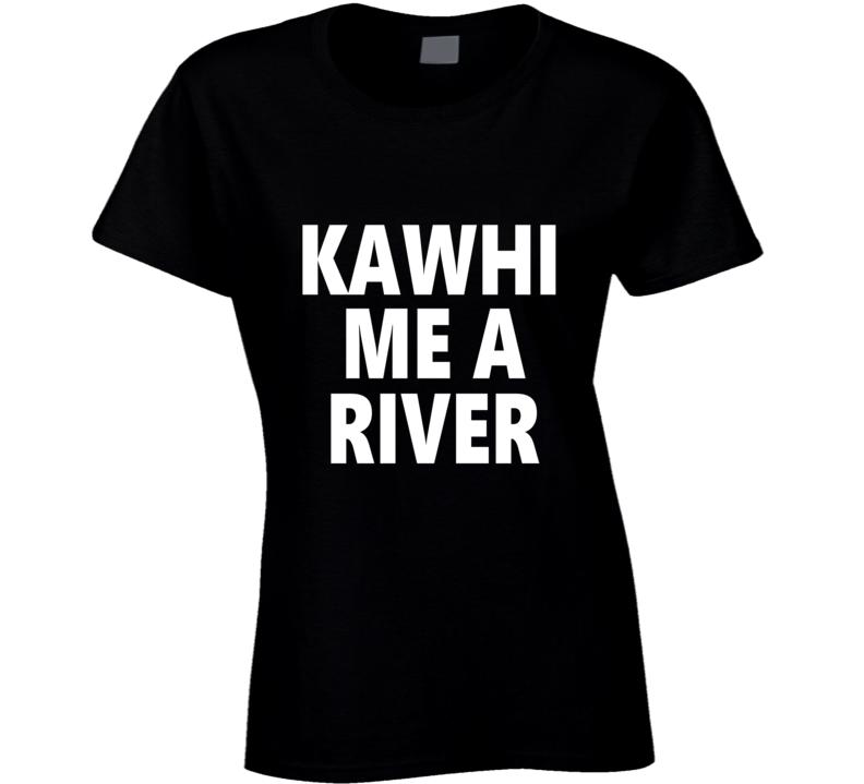 Kawhi Me A River Basketball Fan T Shirt