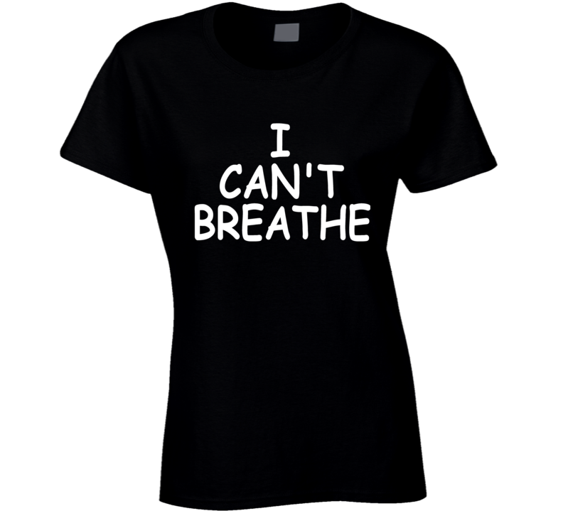 I Can't Breathe Support George Floyd Protest Thsirt Ladies T Shirt