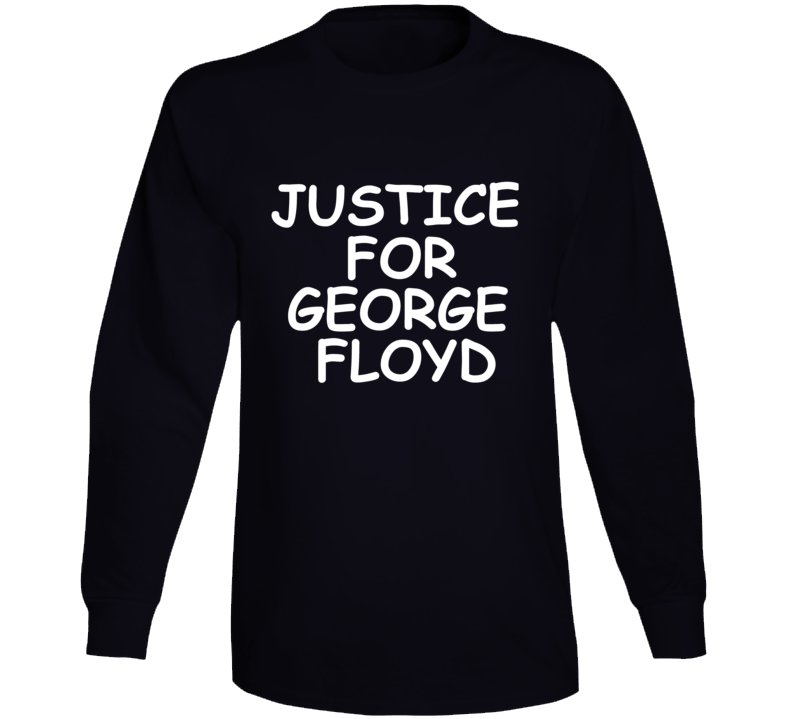 Justice For George Floyd Support Long Sleeve