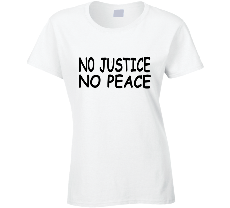 No Justice No Peace George Floyd Protest Support Thsirt Ladies T Shirt