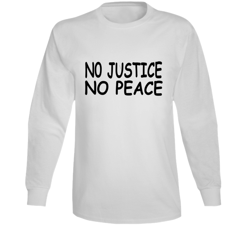 No Justice No Peace George Floyd Protest Support Thsirt Long Sleeve