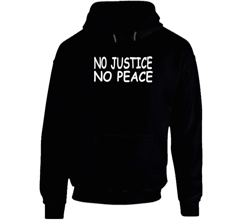 No Justice No Peace George Floyd Support Protest Hoodie