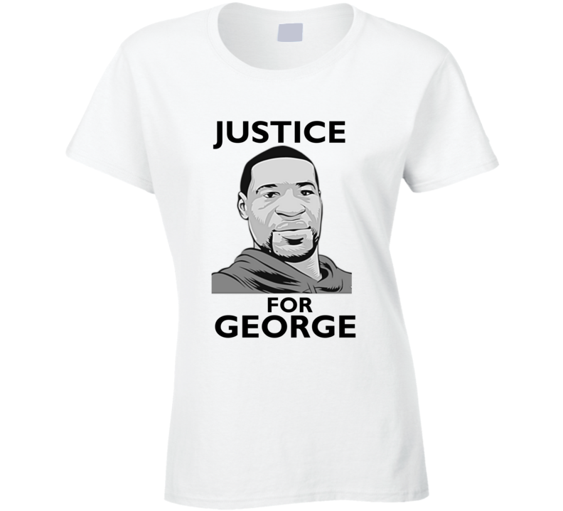 Justice For George Tribute Support Ladies T Shirt