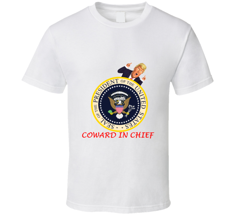 Donald Trump And Fake Presidential Seal Coward In Chief Spoof T Shirt
