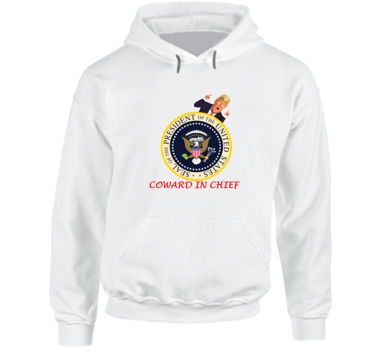 Donald Trump And Fake Presidential Seal Coward In Chief Spoof Hoodie