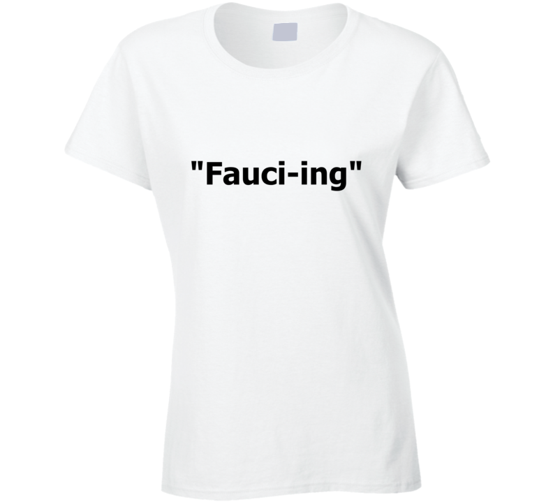 Fauc-ing Date Trend Dating Term Dr. Fauci Inspired Ladies T Shirt