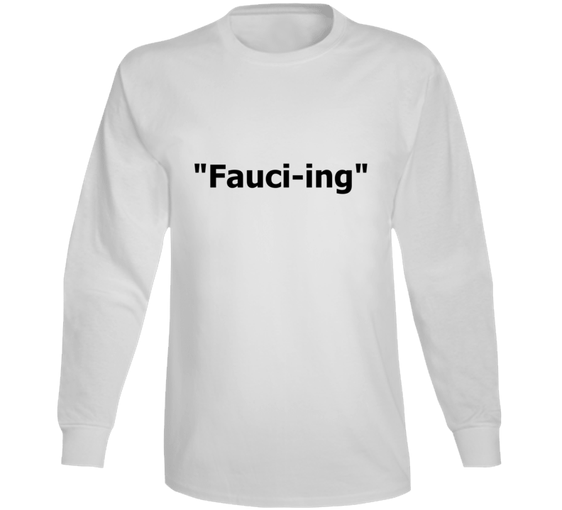 Fauc-ing Date Trend Dating Term Dr. Fauci Inspired Long Sleeve T Shirt
