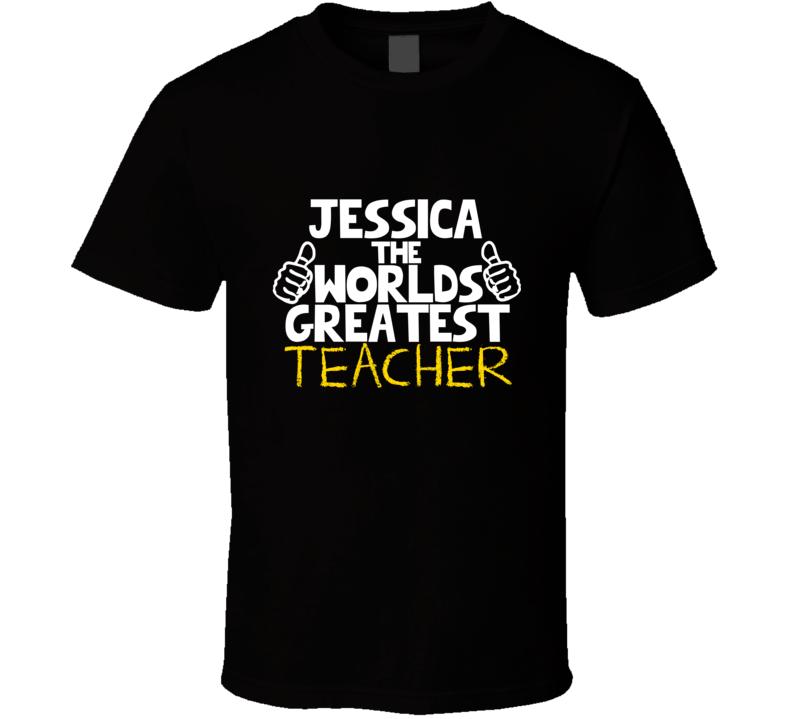 Jessica The Worlds Greatest Teacher Job T Shirt