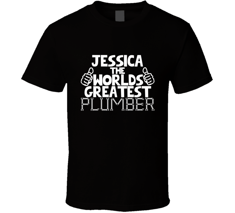 Jessica The Worlds Greatest Plumber Job Name T Shirt