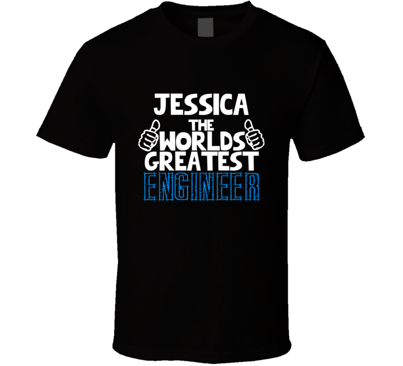 Jessica The Worlds Greatest Engineer Job Name T Shirt