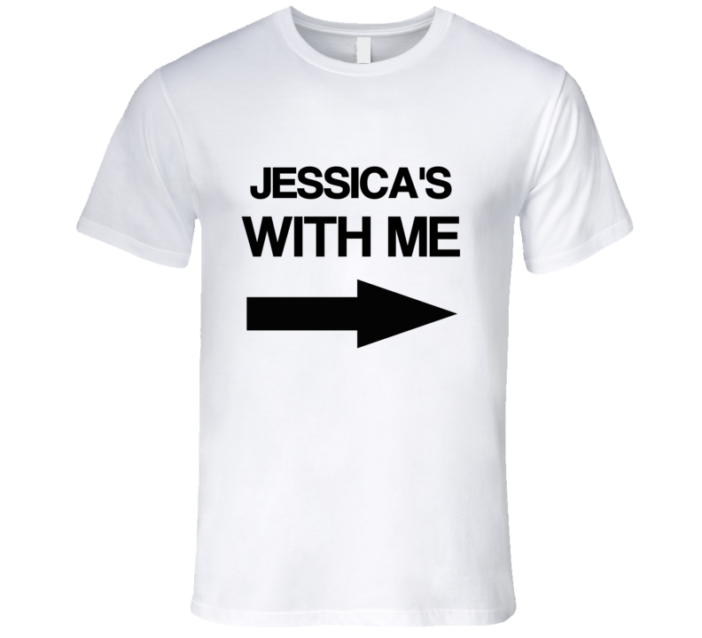 Jessica's With Me Relationship Couples Girlfriend T Shirt