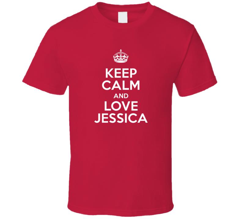 Jessica Keep Calm And Love Parody Custom Name T Shirt