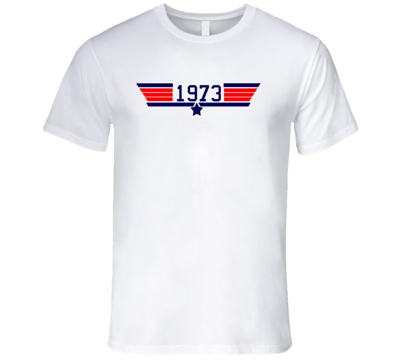 Top Gun 1973 All Film Parody Birth Year T Shirt