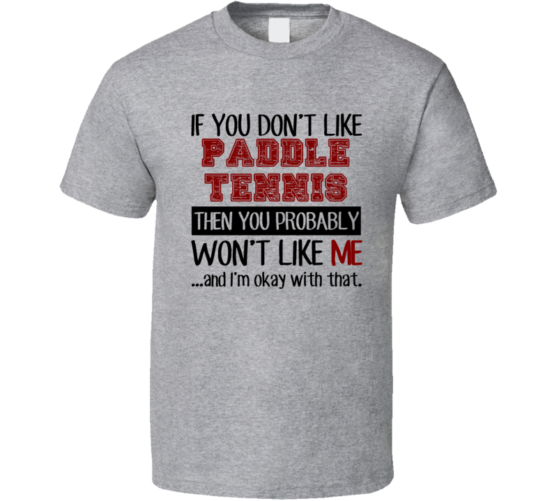 If You Dont Like Paddle Tennis Cool Active T Shirt