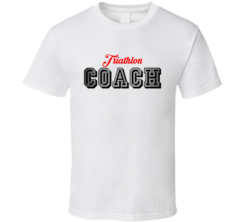 Triathlon Coach Sports And Hobbies Athletic Style T Shirt