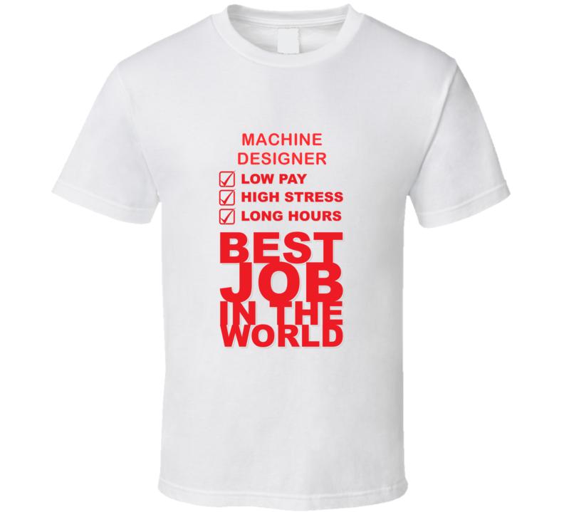Machine Designer Best Job Ever Occupation T Shirt