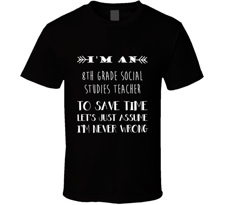 8Th Grade Social Studies Teacher To Save Time Occupation T Shirt